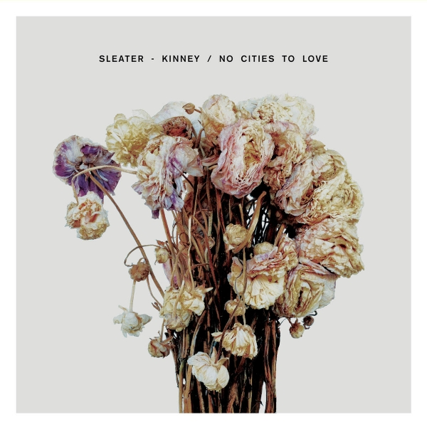 Sleater‐Kinney No Cities to Love cover art