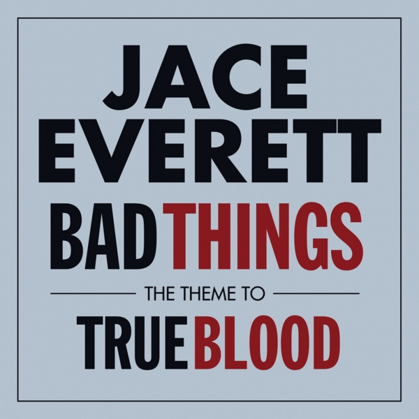 Jace Everett Bad Things: The Theme from 'True Blood' Cover Art