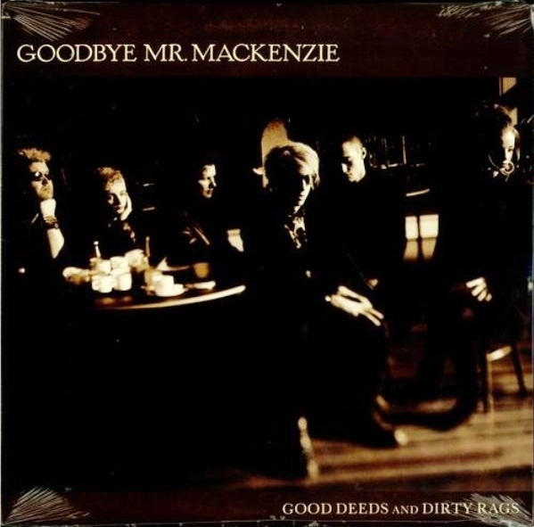 Goodbye Mr. Mackenzie Good Deeds and Dirty Rags cover art
