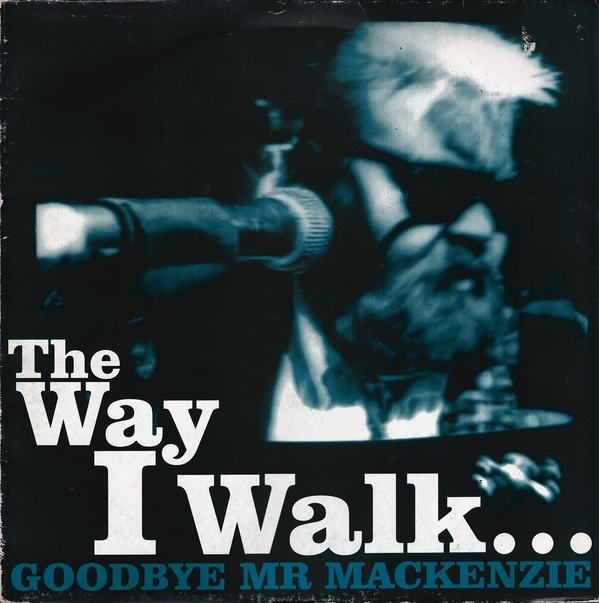 Goodbye Mr. Mackenzie The Way I Walk... Cover Art