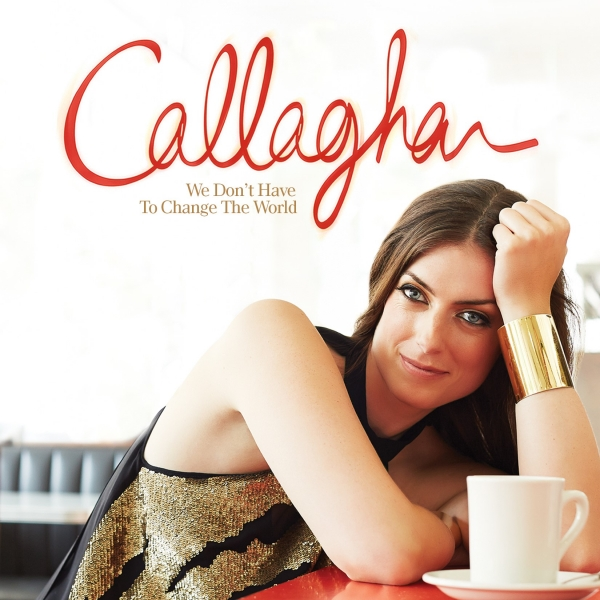 Callaghan We Don't Have To Change The World Cover Art