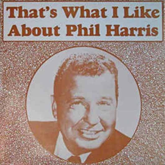 Phil Harris That's What I Like About Phil Harris Cover Art