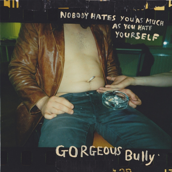 Gorgeous Bully Nobody Hates You as Much as You Hate Yourself Cover Art