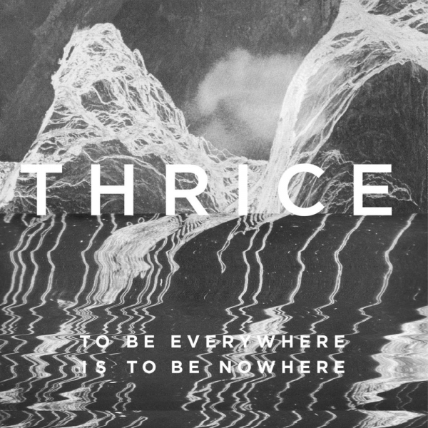 Thrice To Be Everywhere Is to Be Nowhere cover art