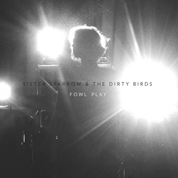 Sister Sparrow & The Dirty Birds Fowl Play cover art