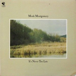 Monk Montgomery It's Never Too Late cover art