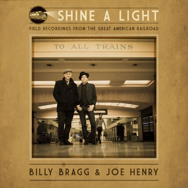 Billy Bragg & Joe Henry Shine a Light: Field Recordings From the Great American Railroad Cover Art