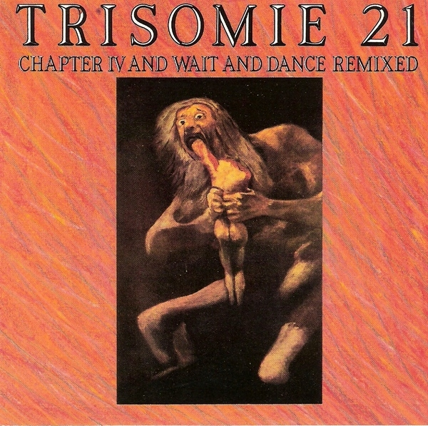 Trisomie 21 Chapter IV and Wait and Dance Remixed cover art
