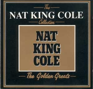 Nat King Cole The Nat King Cole Collection: The Golden Greats cover art