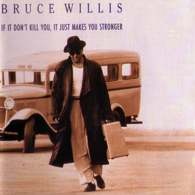 Bruce Willis If It Don't Kill You, It Just Makes You Stronger Cover Art