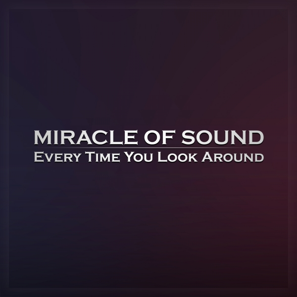 Miracle of Sound Every Time You Look Around Cover Art