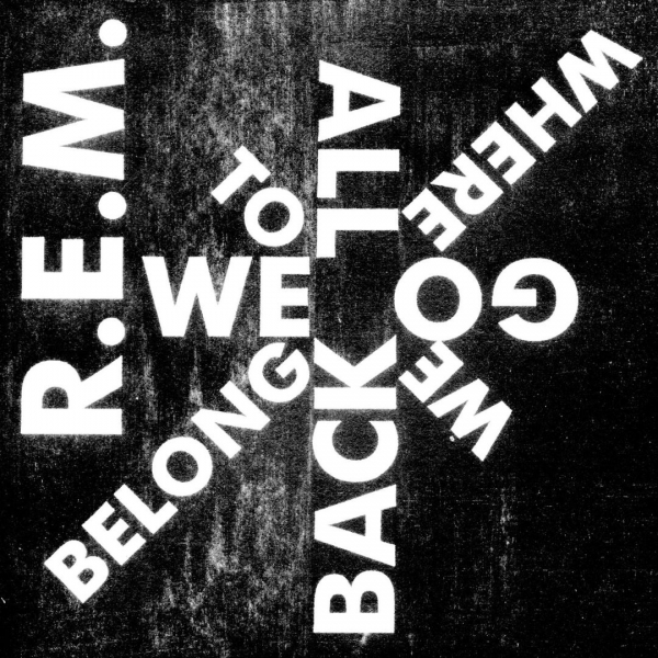 R.E.M. We All Go Back to Where We Belong cover art