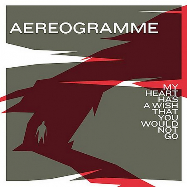 Aereogramme My Heart Has a Wish That You Would Not Go cover art