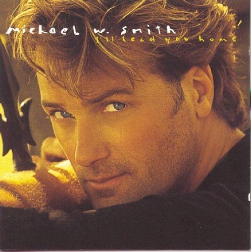 Michael W. Smith I'll Lead You Home cover art