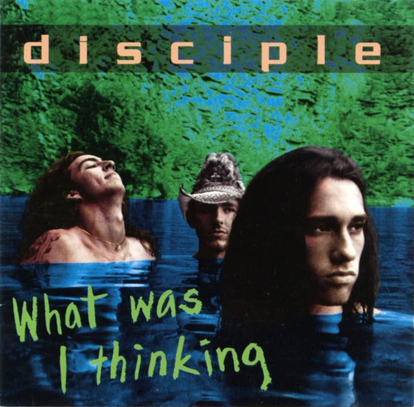 Disciple What Was I Thinking Cover Art