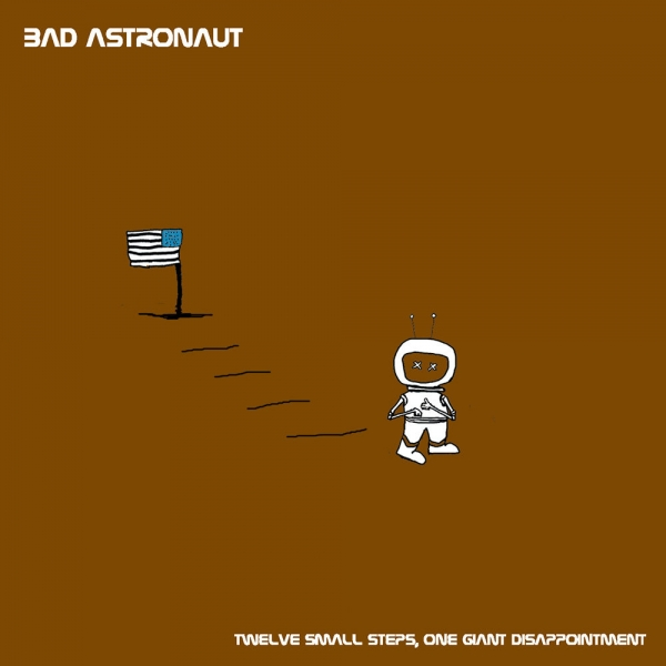 Bad Astronaut Twelve Small Steps, One Giant Disappointment Cover Art