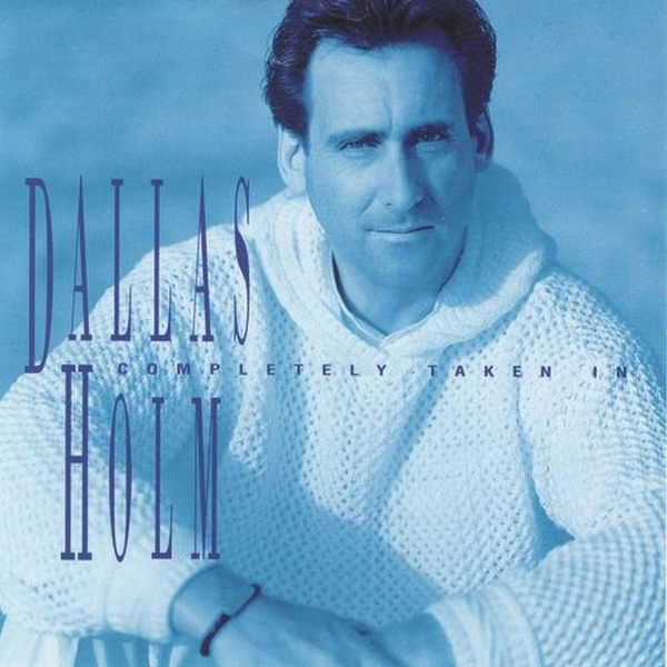 Dallas Holm Completely Taken In Cover Art