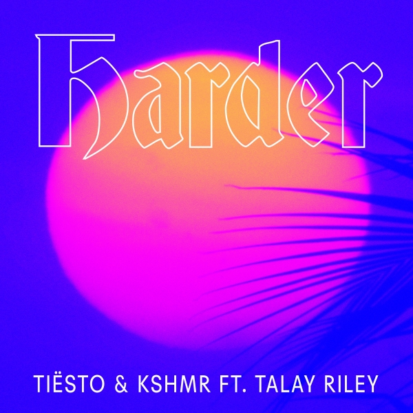 Tiësto & KSHMR feat. Talay Riley Harder Cover Art