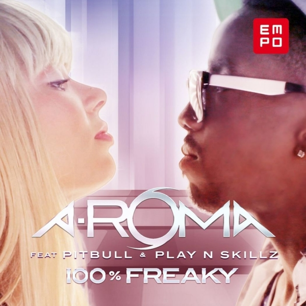 A-Roma feat. Pitbull & Play N Skillz 100% Freaky Cover Art
