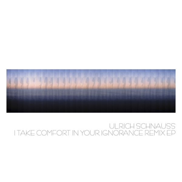 Ulrich Schnauss I Take Comfort in Your Ignorance (Remixes) Cover Art