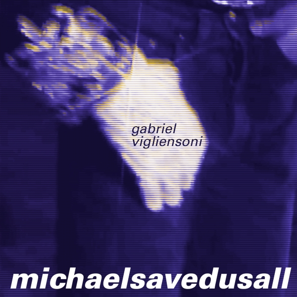 Gabriel Vigliensoni Michael Saved Us All Cover Art