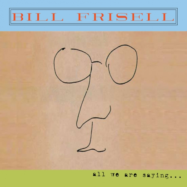 Bill Frisell All We Are Saying Cover Art