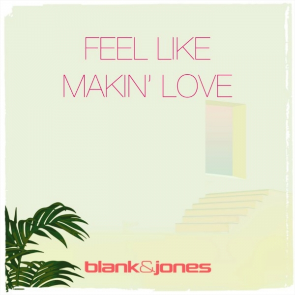 Blank & Jones with Zoe Dee Feel Like Makin' Love Cover Art