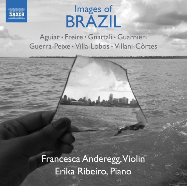 Aguiar, Freire, Gnattali, Guarnieri, Guerra-Peixe, Villa‐Lobos, Villani-Côrtes; Francesca Anderegg, Érika Ribeiro Images of Brazil: Music for Violin and Piano Cover Art