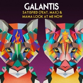 Galantis feat. MAX Satisfied & Mama Look at Me Now Cover Art