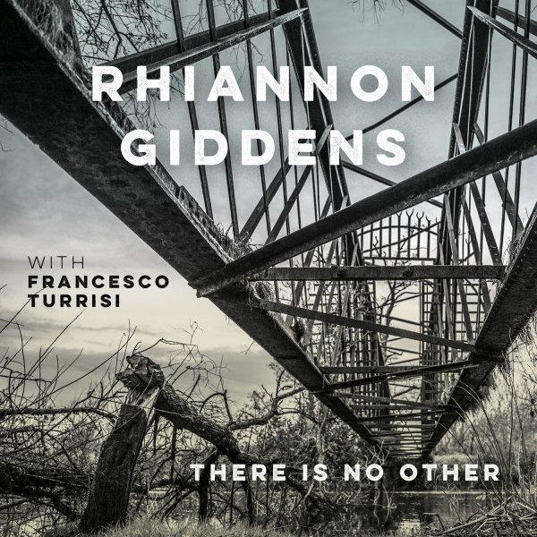 Rhiannon Giddens with Francesco Turrisi there is no Other Cover Art