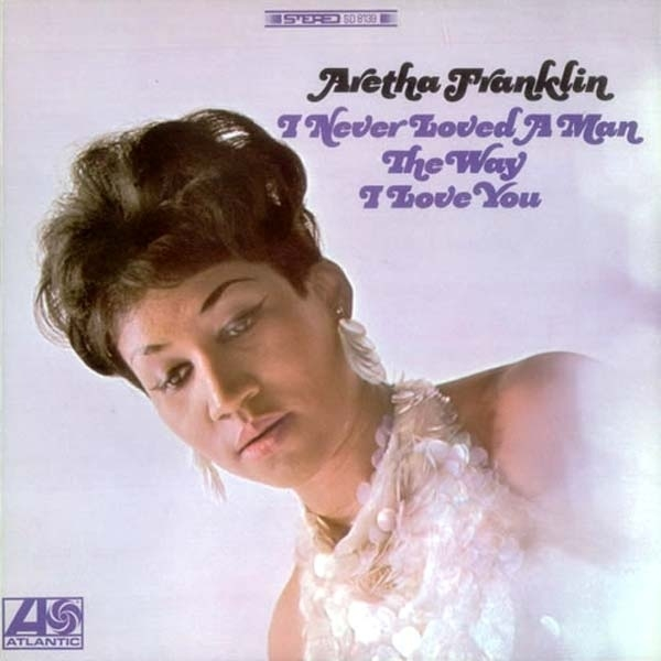 Aretha Franklin I Never Loved a Man the Way I Love You cover art