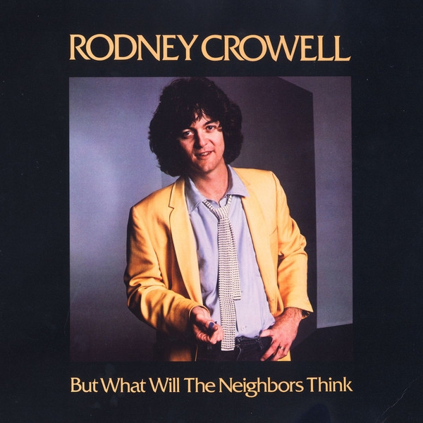 Rodney Crowell But What Will the Neighbors Think cover art