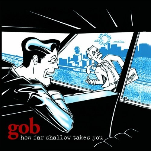Gob How Far Shallow Takes You cover art