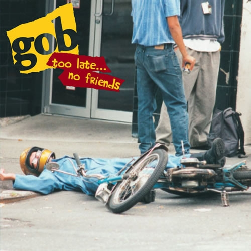 Gob Too Late... No Friends cover art