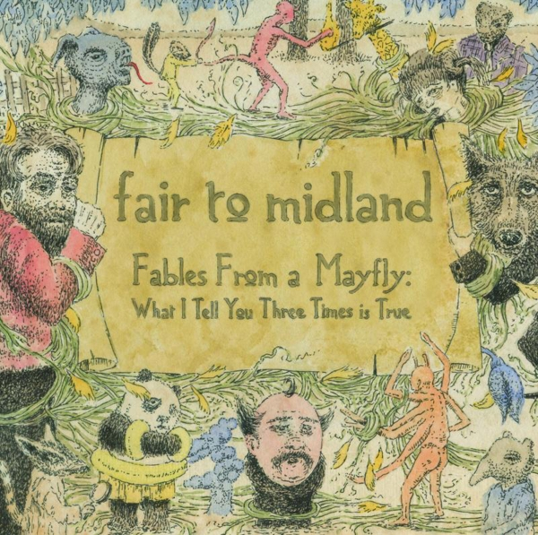 Fair to Midland Fables From a Mayfly: What I Tell You Three Times is True cover art