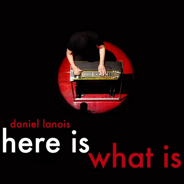 Daniel Lanois Here Is What Is cover art