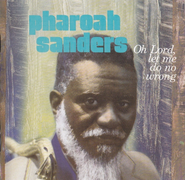 Pharoah Sanders Oh Lord, Let Me Do No Wrong cover art