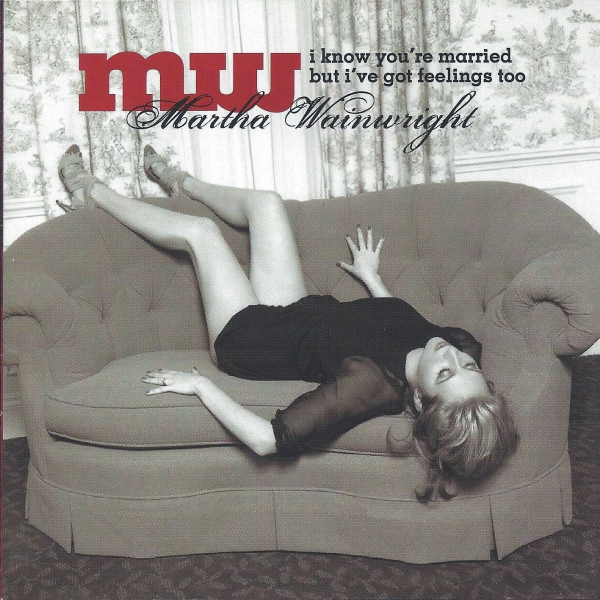 Martha Wainwright I Know You're Married but I've Got Feelings Too Cover Art