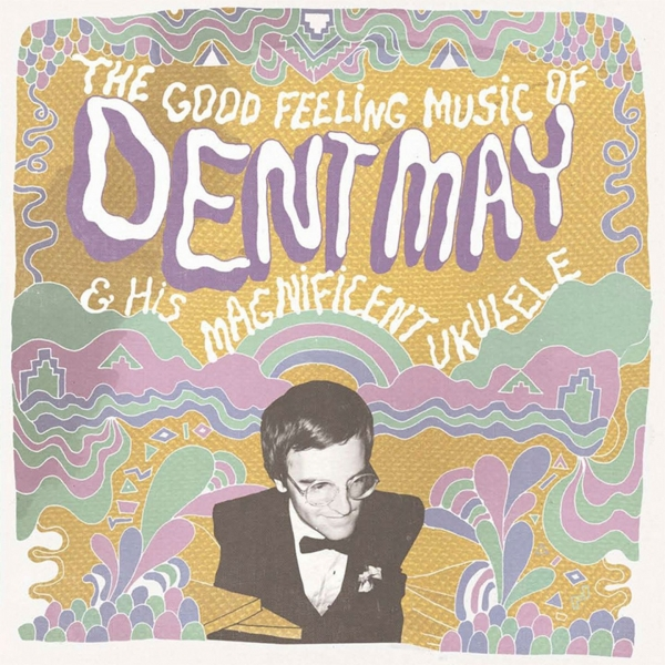 Dent May The Good Feeling Music of Dent May & His Magnificent Ukulele cover art