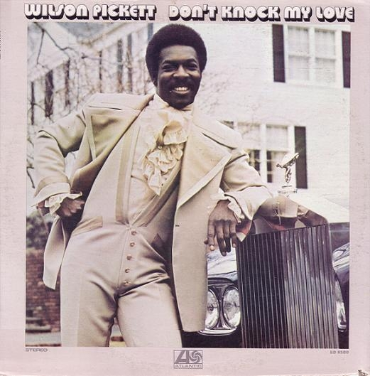 Wilson Pickett Don't Knock My Love cover art