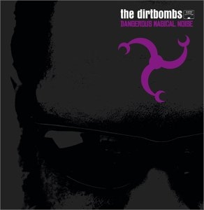 The Dirtbombs Dangerous Magical Noise Cover Art