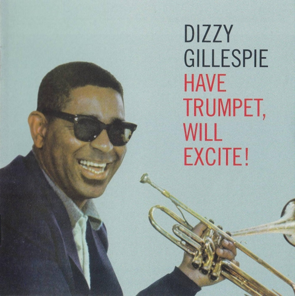 Dizzy Gillespie Have Trumpet, Will Excite! cover art
