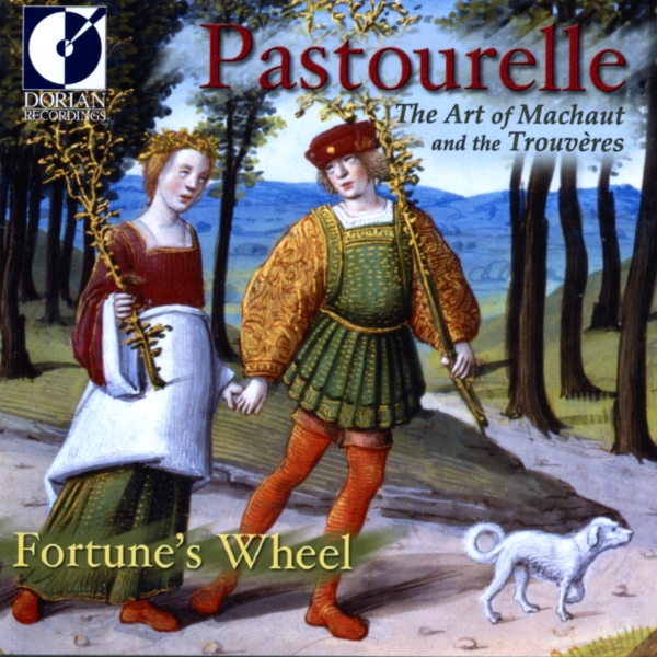 Fortune's Wheel Pastourelle: The Art of Machaut and the Trouvères Cover Art