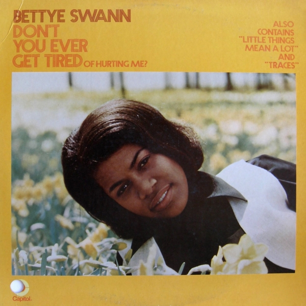 Bettye Swann Don't You Ever Get Tired (Of Hurting Me) cover art