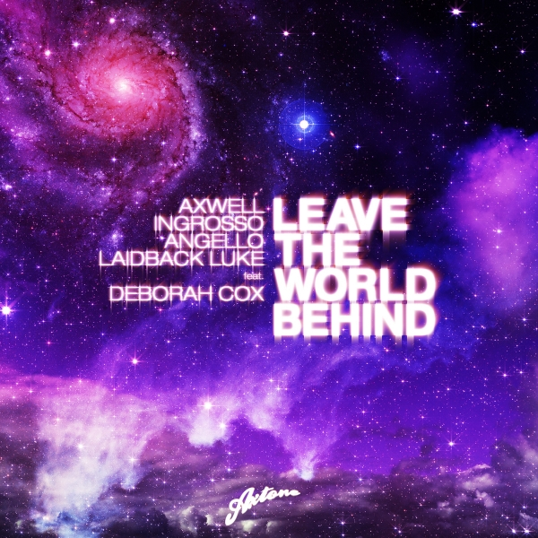 Axwell, Ingrosso, Angello & Laidback Luke feat. Deborah Cox Leave the World Behind Cover Art