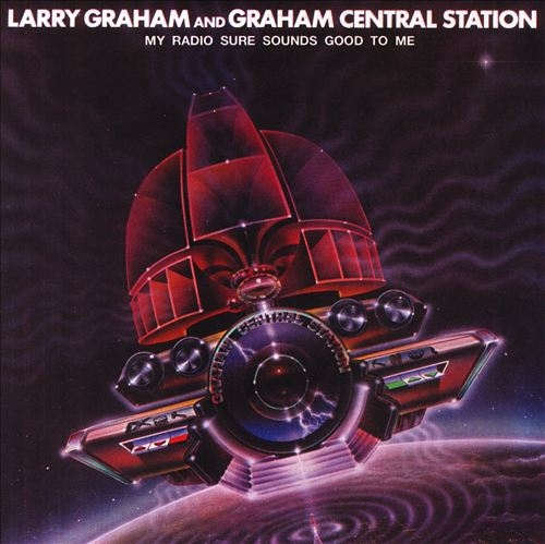 Larry Graham & Graham Central Station My Radio Sure Sounds Good to Me Cover Art
