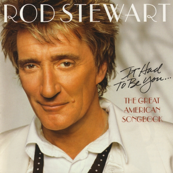 Rod Stewart It Had to Be You… The Great American Songbook cover art
