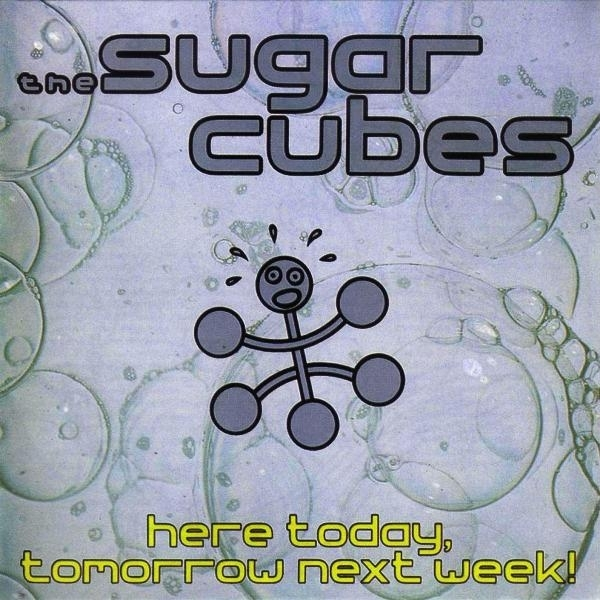 The Sugarcubes Here Today, Tomorrow Next Week! Cover Art