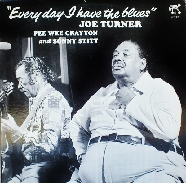 Joe Turner with Pee Wee Crayton and Sonny Stitt Everyday I Have the Blues Cover Art