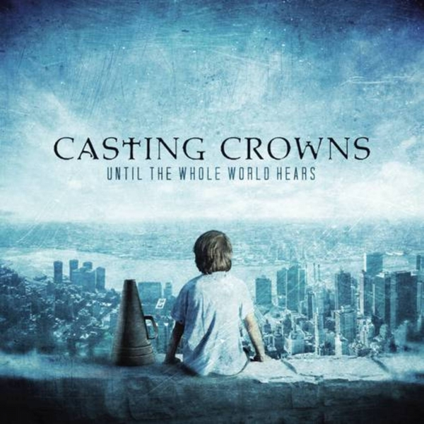 Casting Crowns Until the Whole World Hears cover art